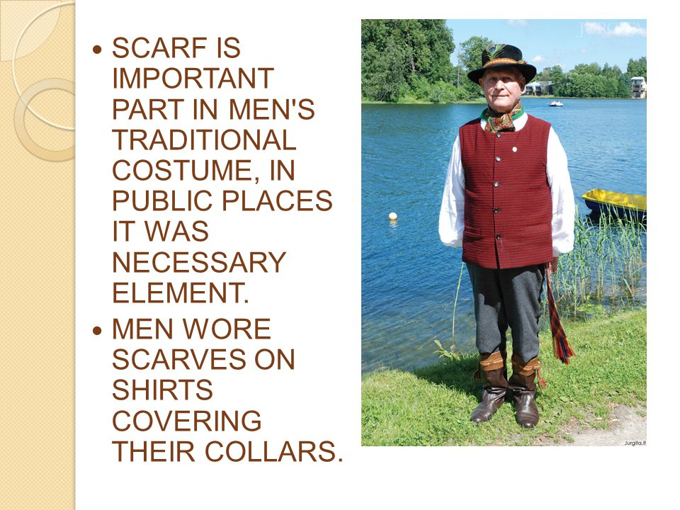 SCARF IS IMPORTANT PART IN MEN S TRADITIONAL COSTUME, IN PUBLIC PLACES IT WAS NECESSARY ELEMENT.