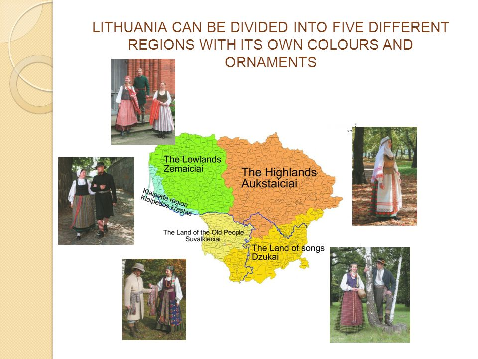 LITHUANIA CAN BE DIVIDED INTO FIVE DIFFERENT REGIONS WITH ITS OWN COLOURS AND ORNAMENTS