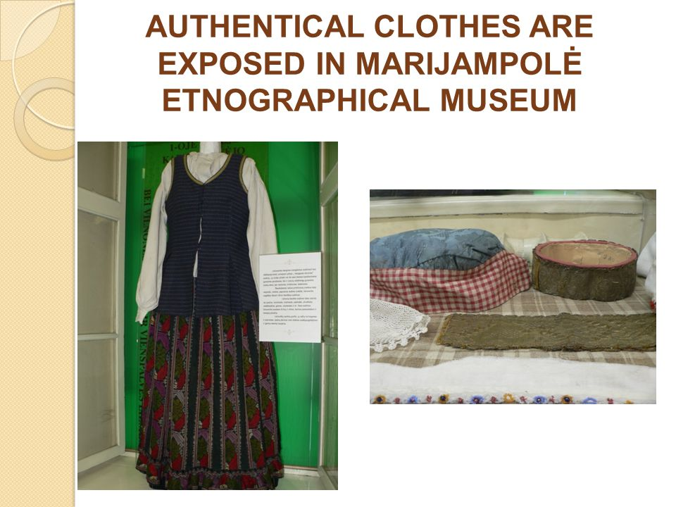 AUTHENTICAL CLOTHES ARE EXPOSED IN MARIJAMPOLĖ ETNOGRAPHICAL MUSEUM