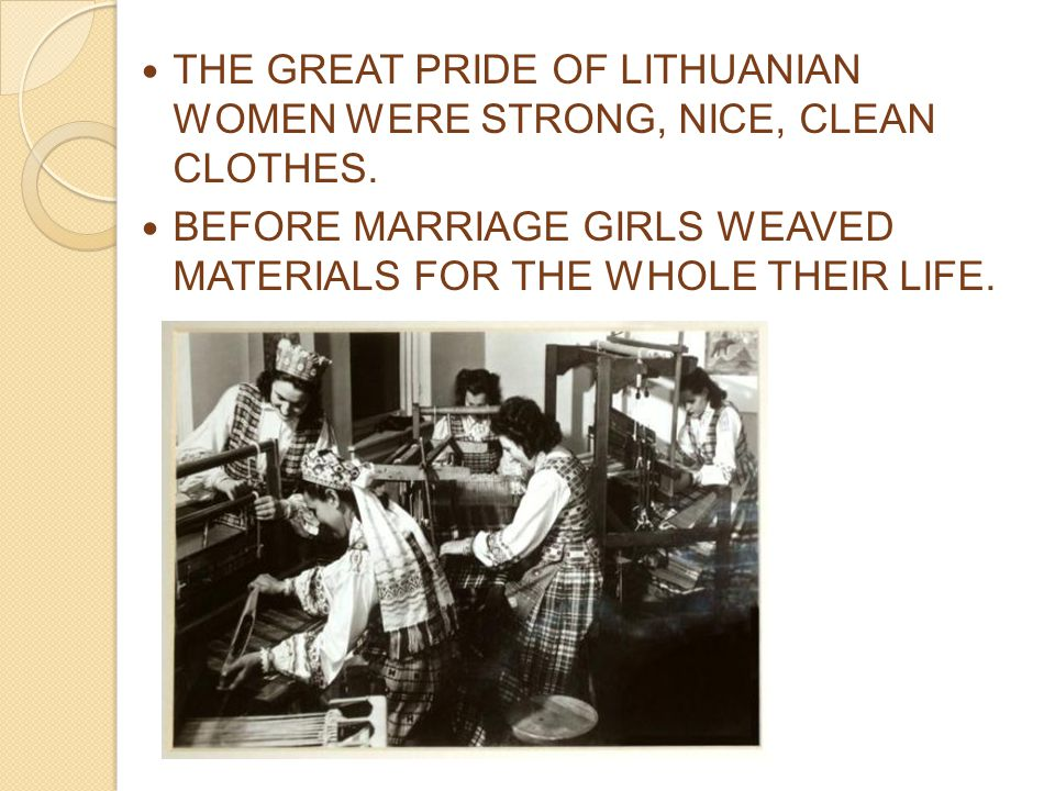 THE GREAT PRIDE OF LITHUANIAN WOMEN WERE STRONG, NICE, CLEAN CLOTHES.