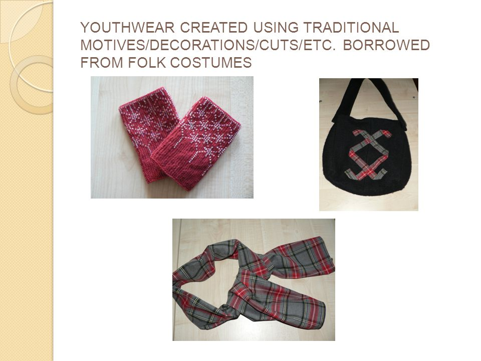 YOUTHWEAR CREATED USING TRADITIONAL MOTIVES/DECORATIONS/CUTS/ETC