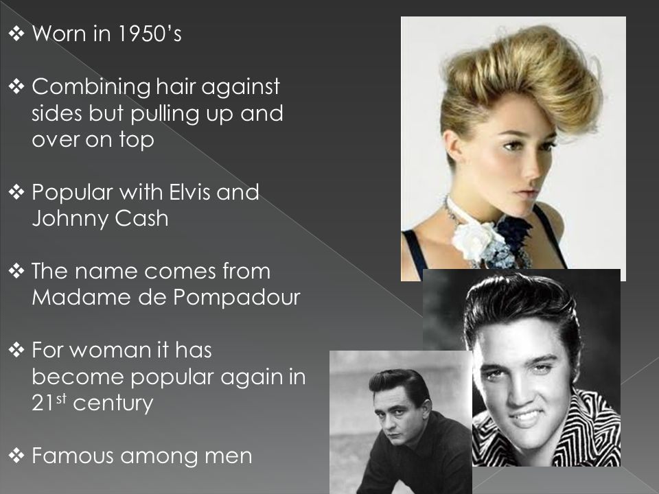 Worn in 1950's Combining hair against sides but pulling up and over on top. Popular with Elvis and Johnny Cash.