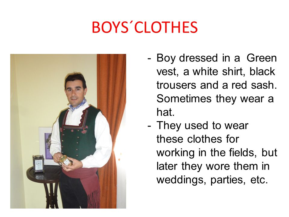 BOYS´CLOTHES Boy dressed in a Green vest, a white shirt, black trousers and a red sash. Sometimes they wear a hat.