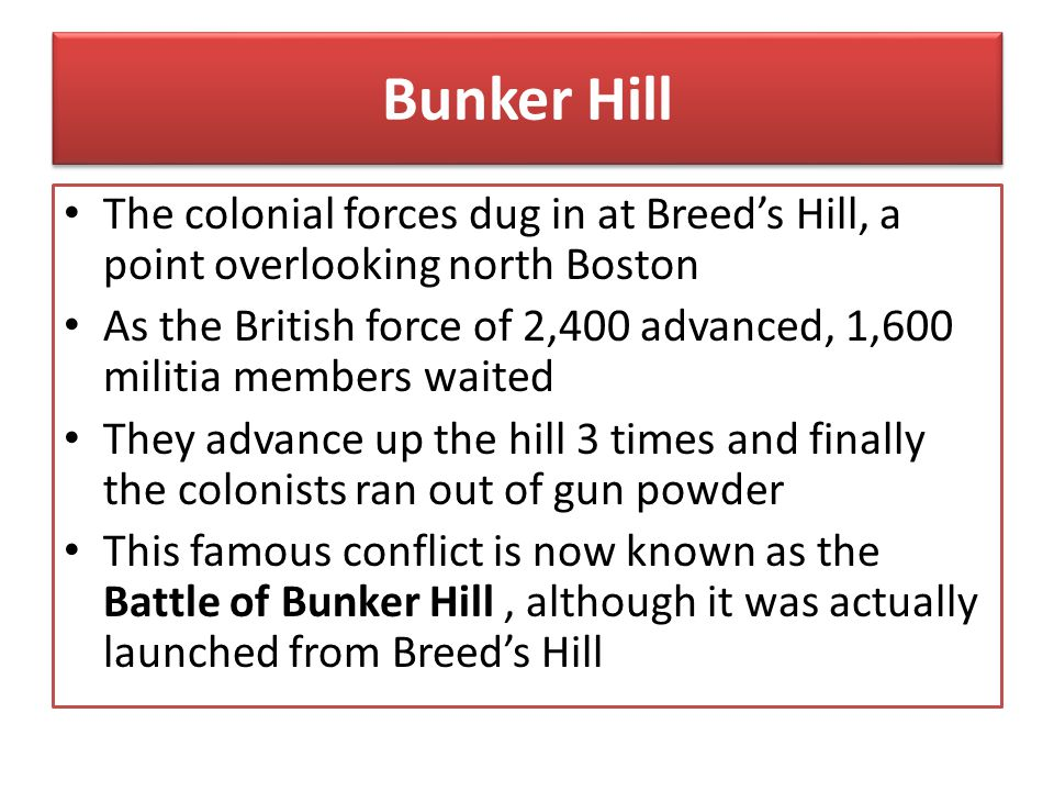 Bunker Hill The colonial forces dug in at Breed's Hill, a point overlooking north Boston.
