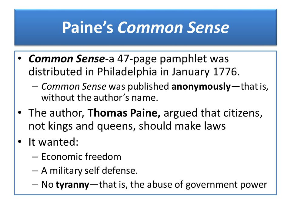 Paine's Common Sense Common Sense-a 47-page pamphlet was distributed in Philadelphia in January 1776.