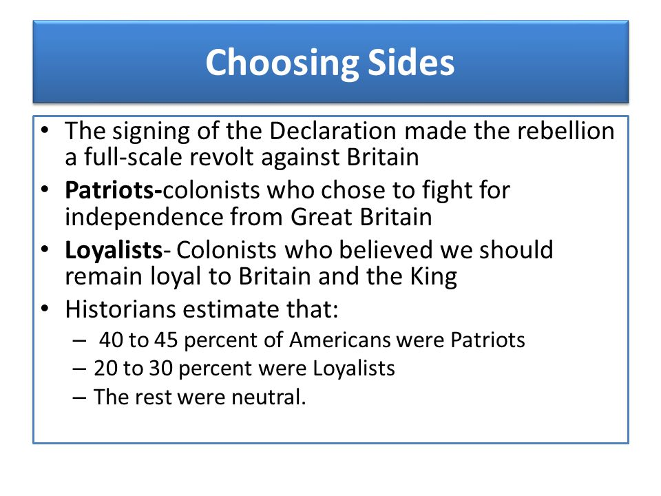 Choosing Sides The signing of the Declaration made the rebellion a full-scale revolt against Britain.