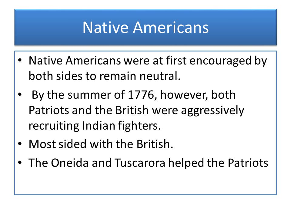 Native Americans Native Americans were at first encouraged by both sides to remain neutral.