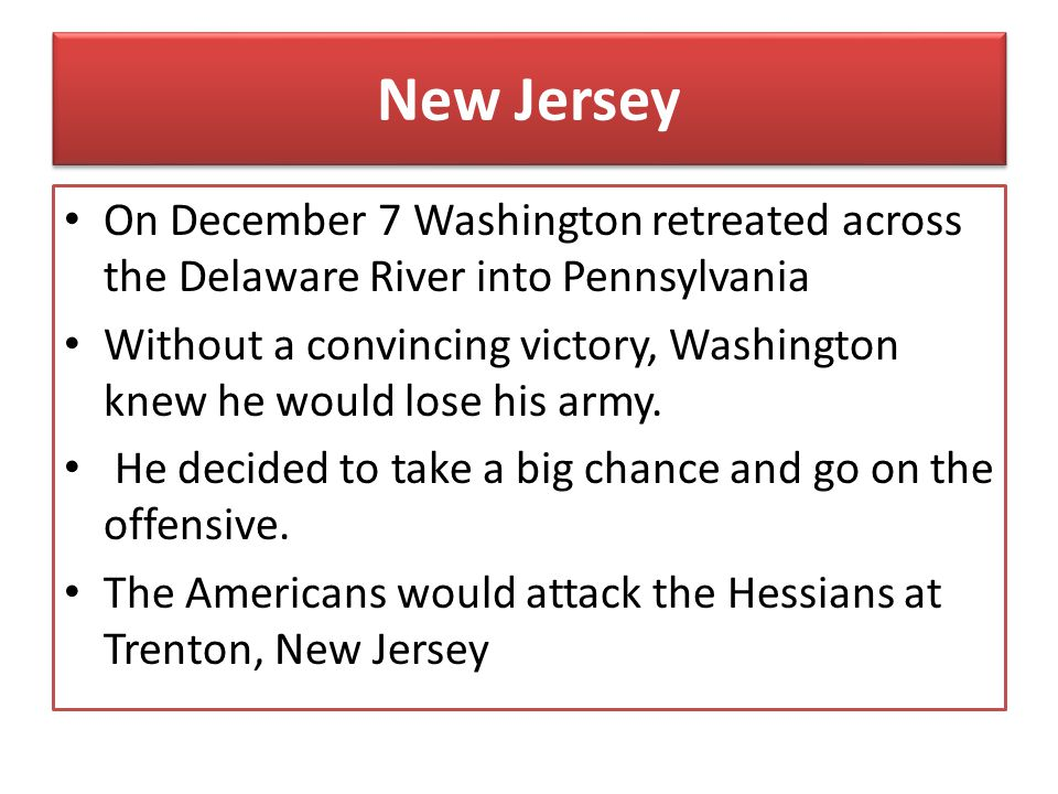 New Jersey On December 7 Washington retreated across the Delaware River into Pennsylvania.