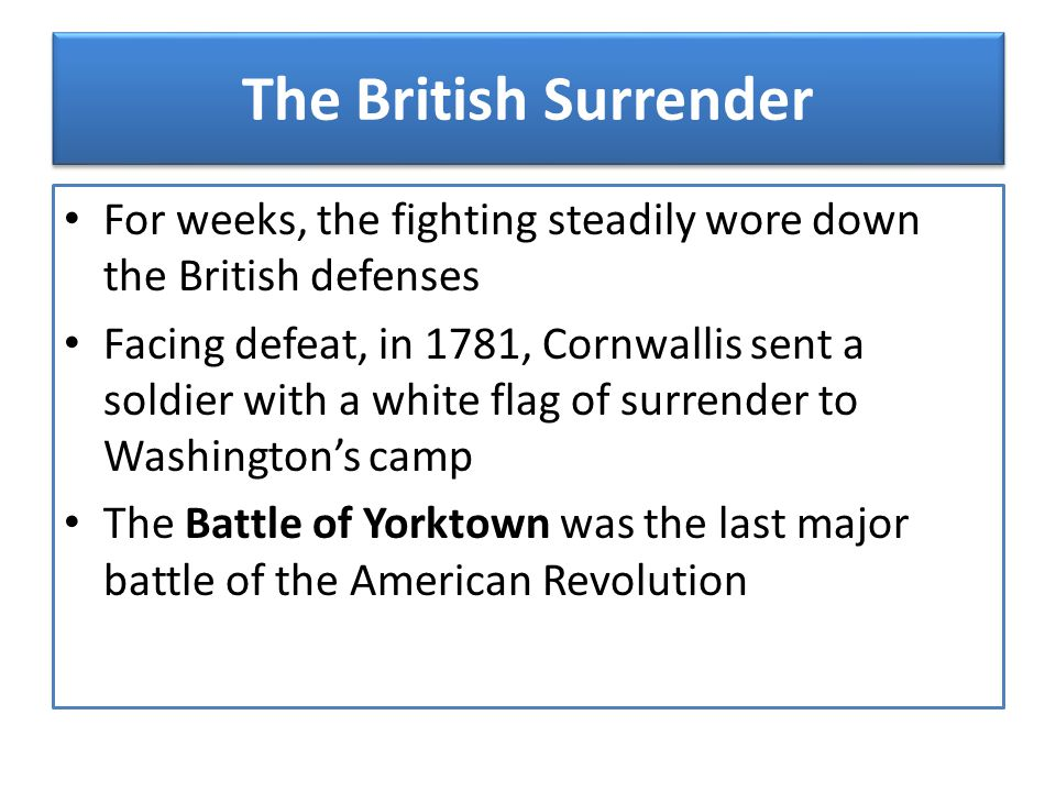 The British Surrender For weeks, the fighting steadily wore down the British defenses.