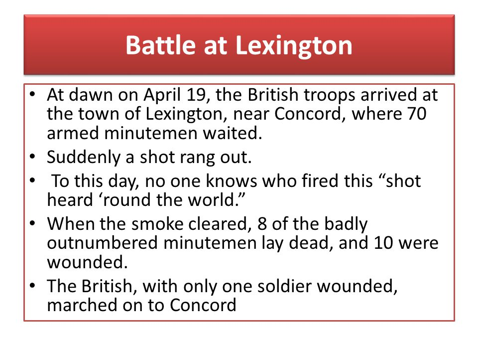 Battle at Lexington At dawn on April 19, the British troops arrived at the town of Lexington, near Concord, where 70 armed minutemen waited.