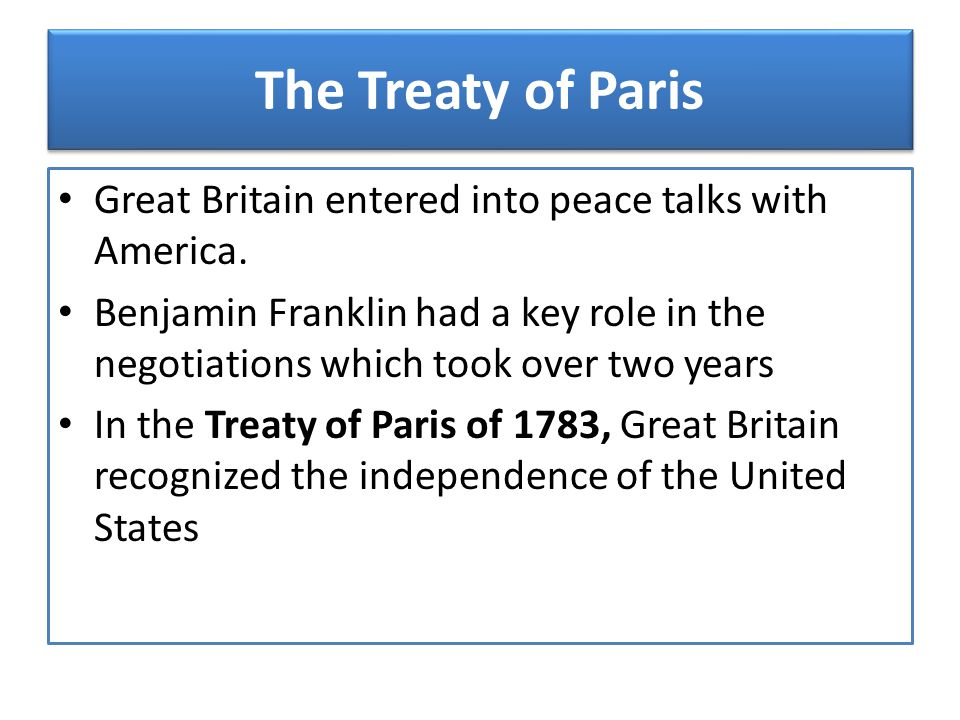 The Treaty of Paris Great Britain entered into peace talks with America.