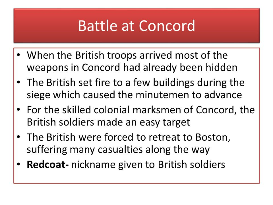 Battle at Concord When the British troops arrived most of the weapons in Concord had already been hidden.