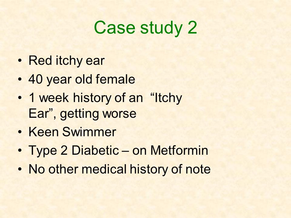 Case study 2 Red itchy ear 40 year old female