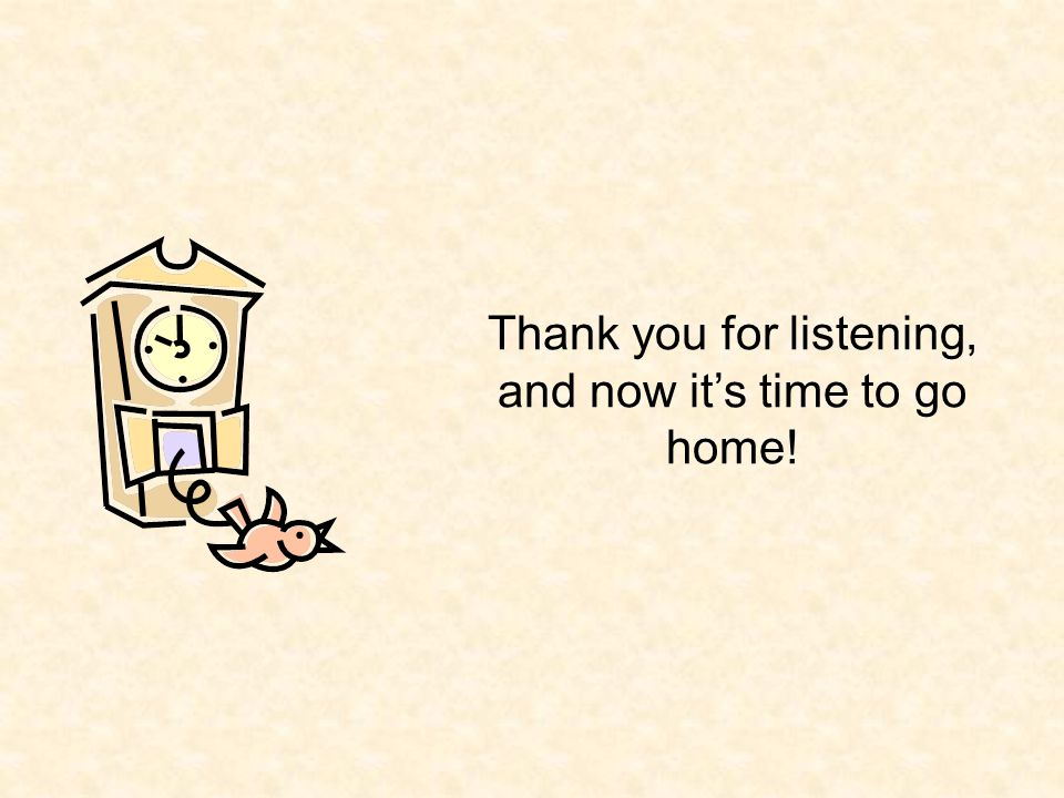 Thank you for listening, and now it's time to go home!