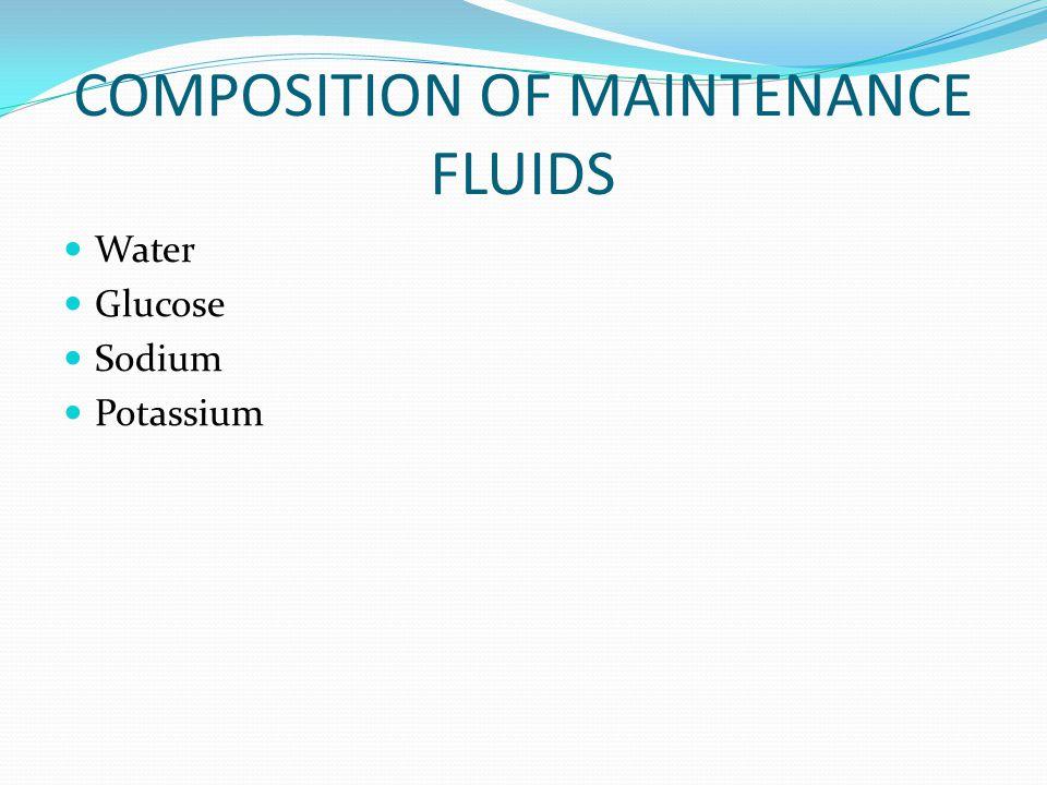 COMPOSITION OF MAINTENANCE FLUIDS