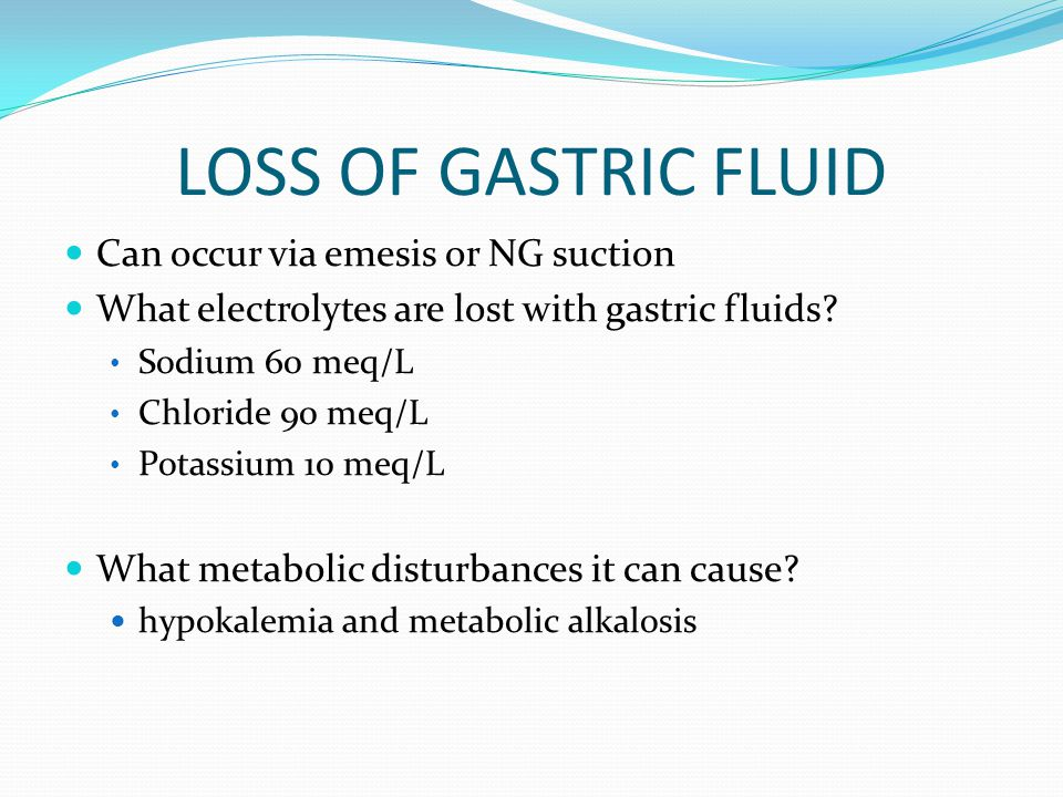 LOSS OF GASTRIC FLUID Can occur via emesis or NG suction