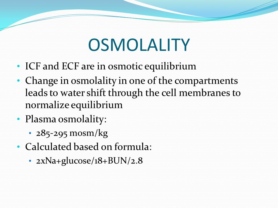 OSMOLALITY ICF and ECF are in osmotic equilibrium