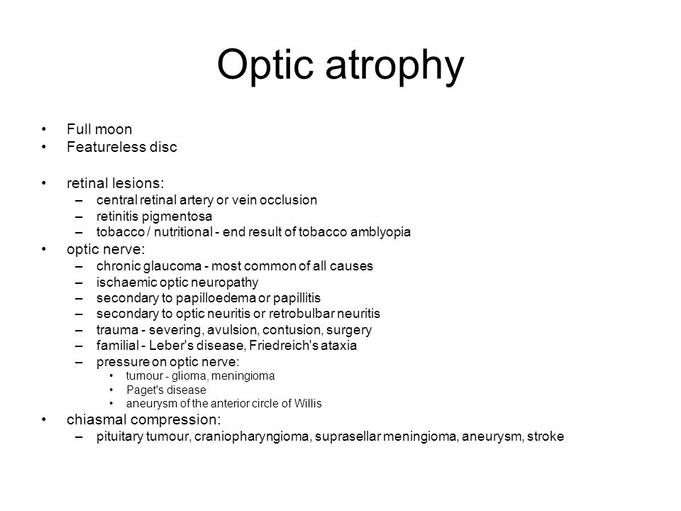 Optic atrophy Full moon Featureless disc retinal lesions: optic nerve: