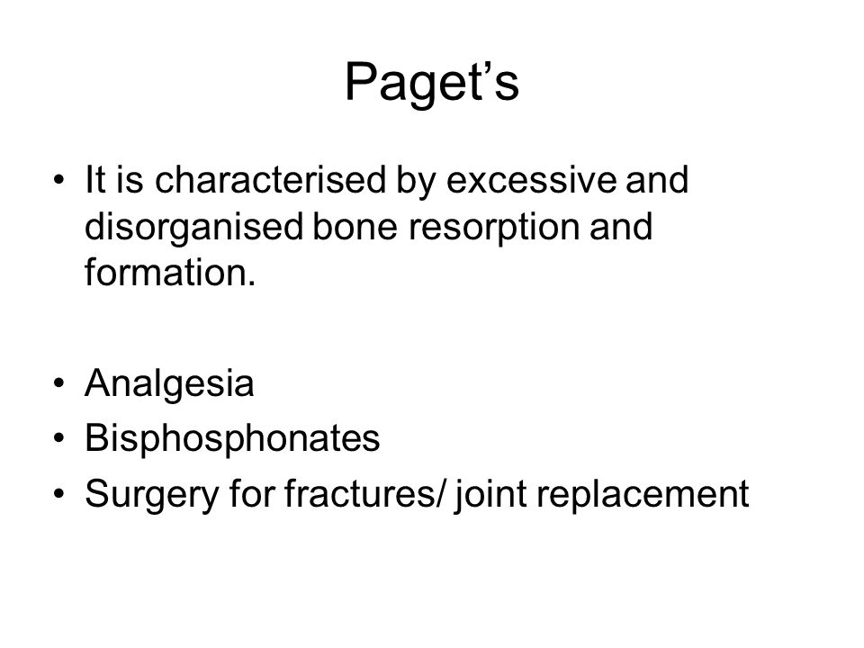 Paget's It is characterised by excessive and disorganised bone resorption and formation. Analgesia.