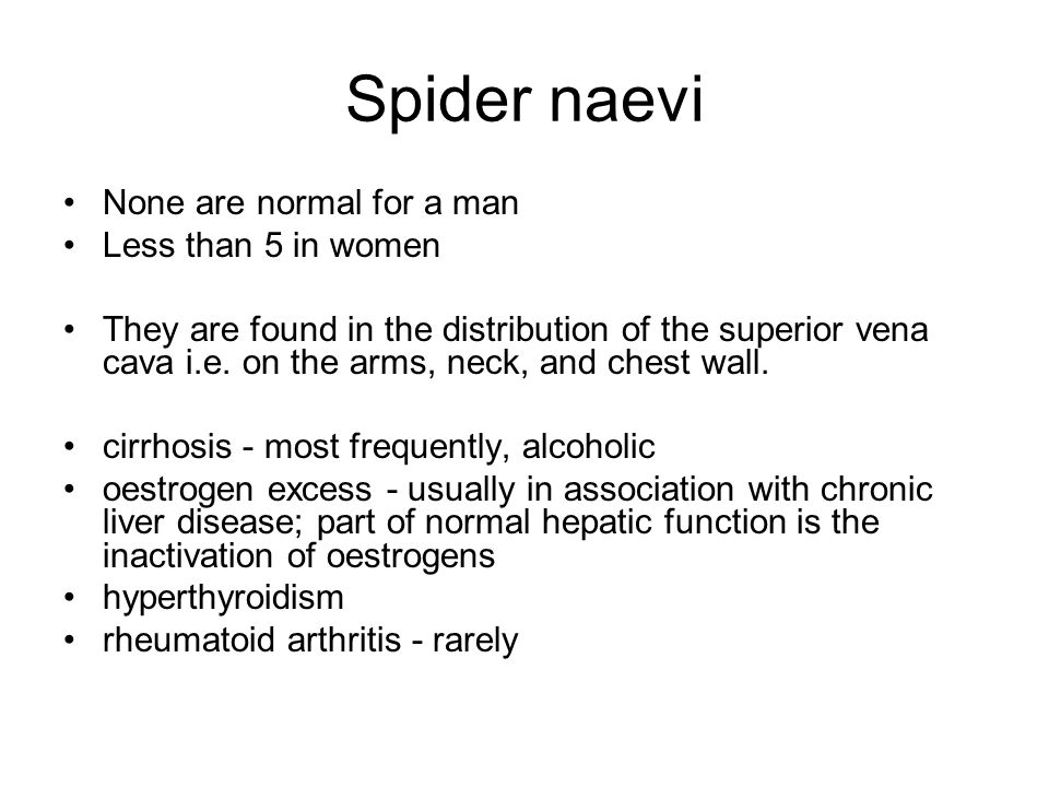 Spider naevi None are normal for a man Less than 5 in women