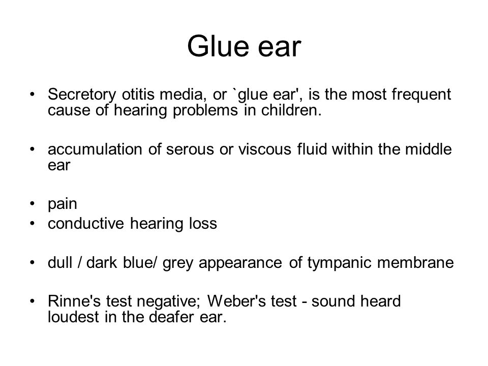 Glue ear Secretory otitis media, or `glue ear , is the most frequent cause of hearing problems in children.