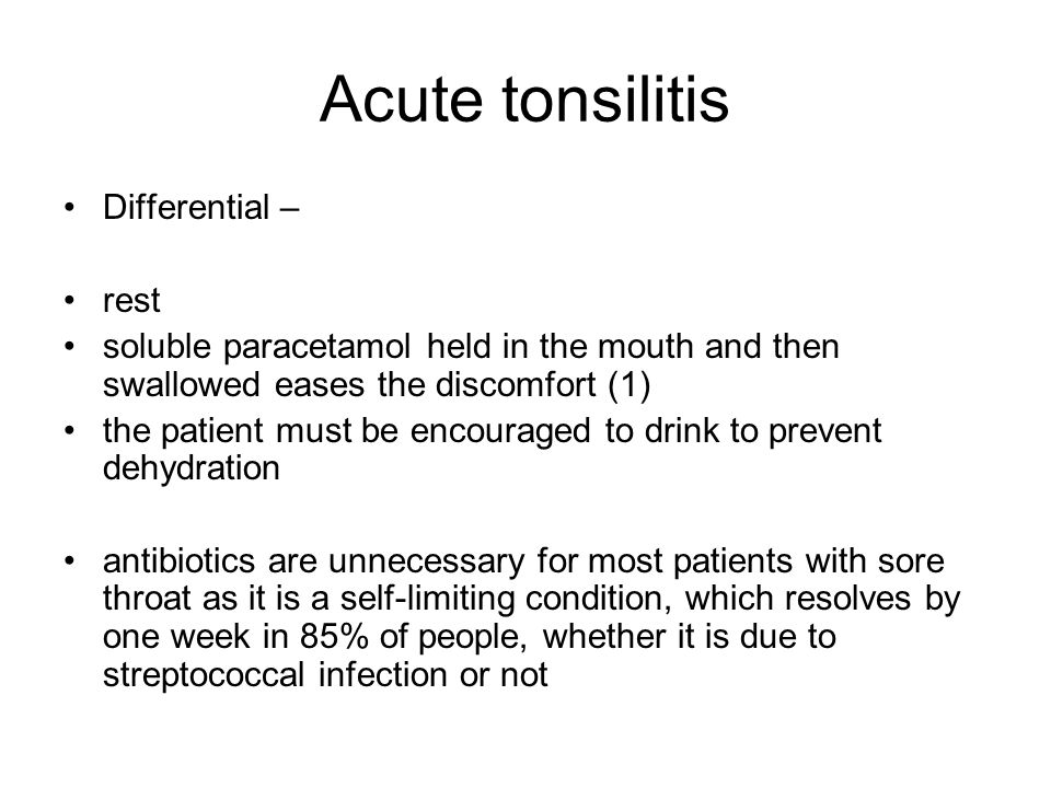 Acute tonsilitis Differential – rest