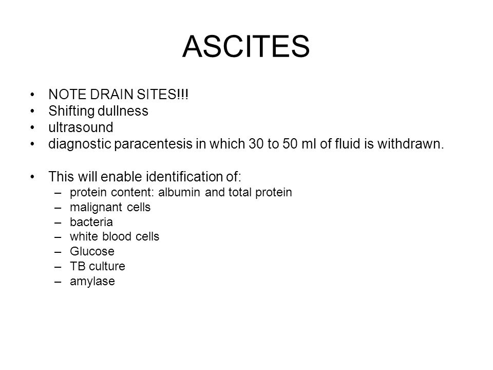 ASCITES NOTE DRAIN SITES!!! Shifting dullness ultrasound