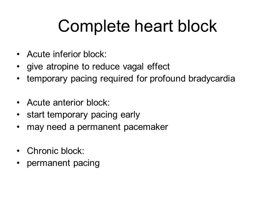 Complete heart block Acute inferior block: