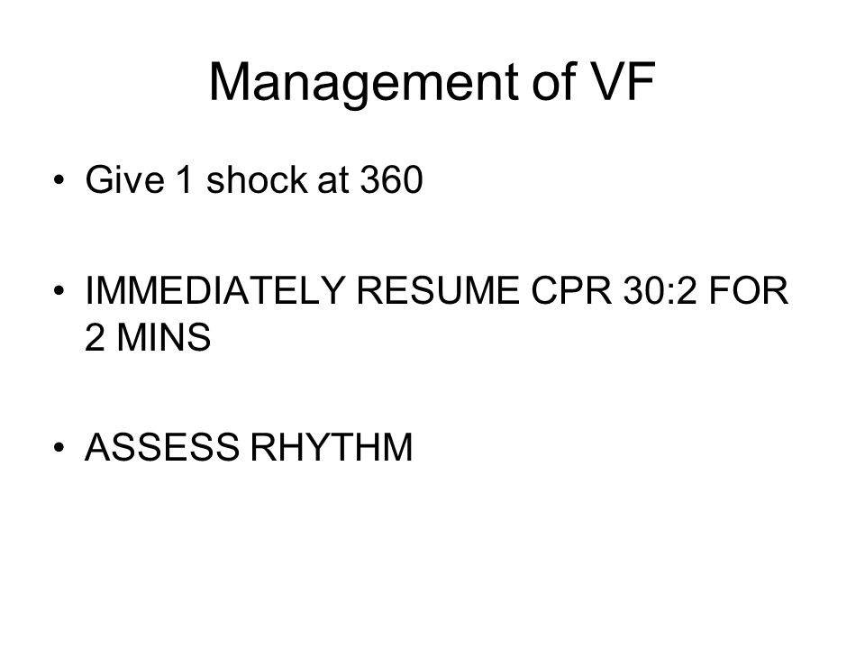 Management of VF Give 1 shock at 360