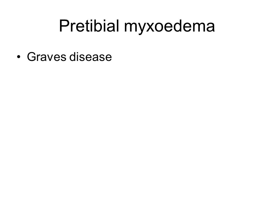 Pretibial myxoedema Graves disease