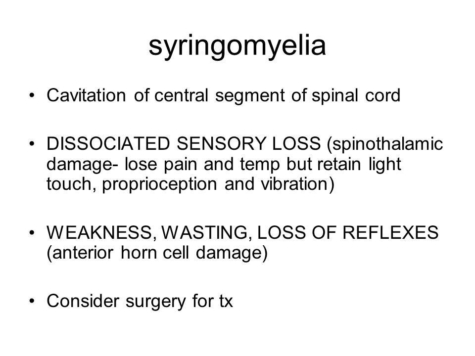 syringomyelia Cavitation of central segment of spinal cord