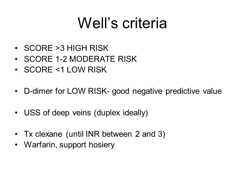 Well's criteria SCORE >3 HIGH RISK SCORE 1-2 MODERATE RISK