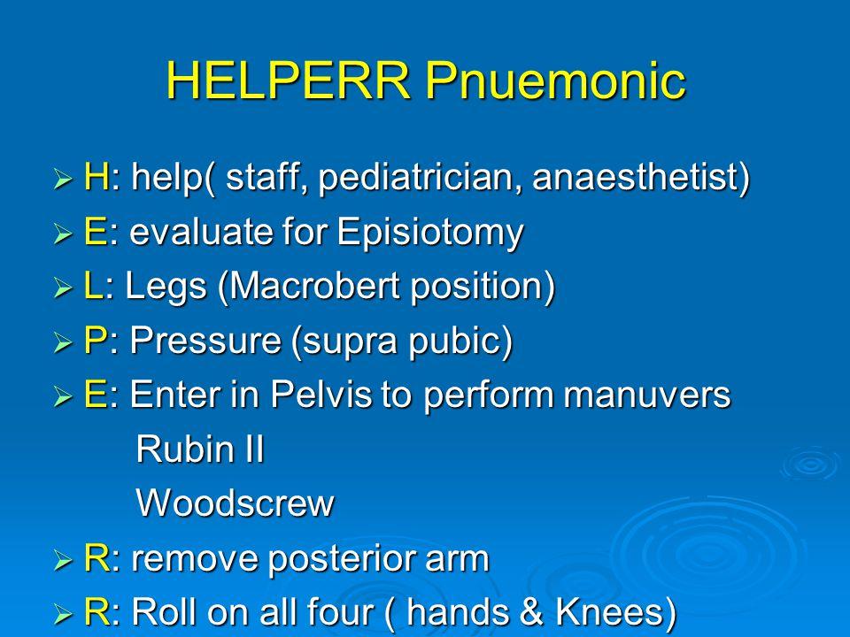 HELPERR Pnuemonic H: help( staff, pediatrician, anaesthetist)