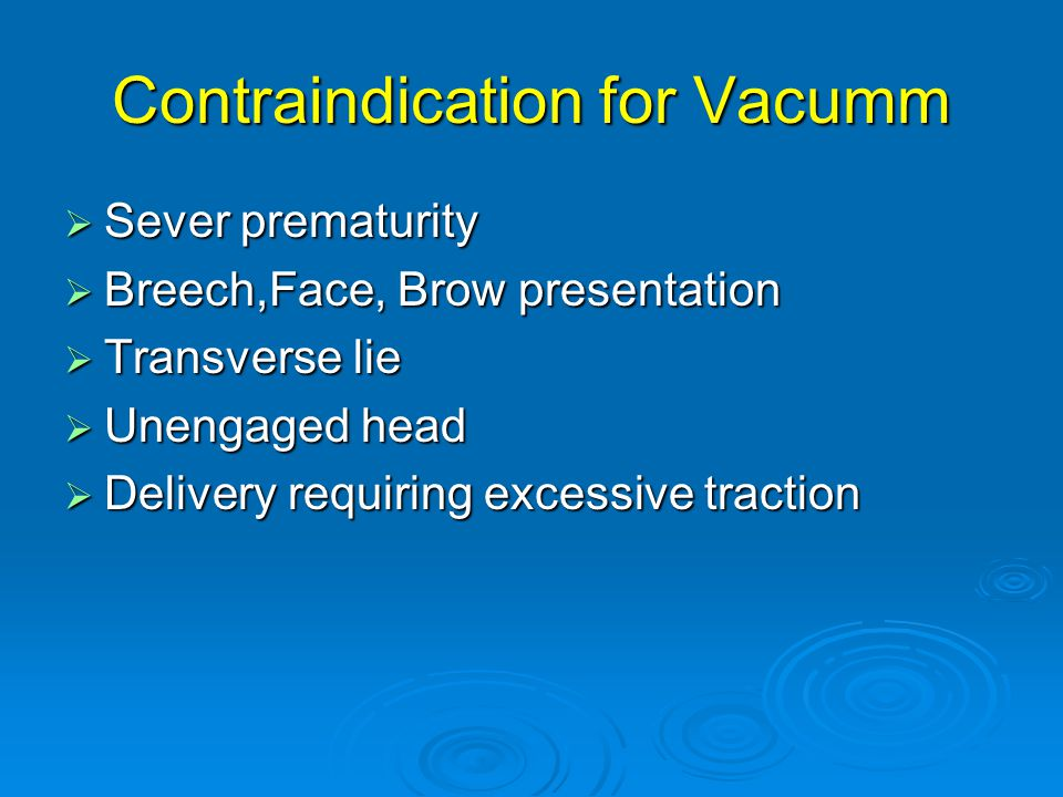 Contraindication for Vacumm