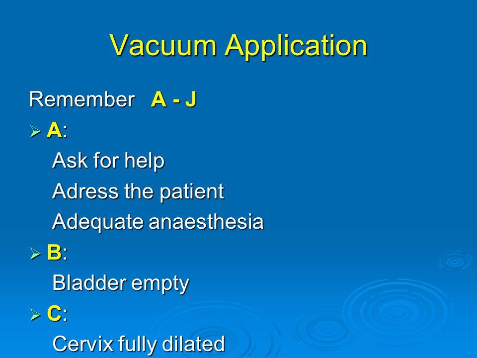 Vacuum Application Remember A - J A: Ask for help Adress the patient