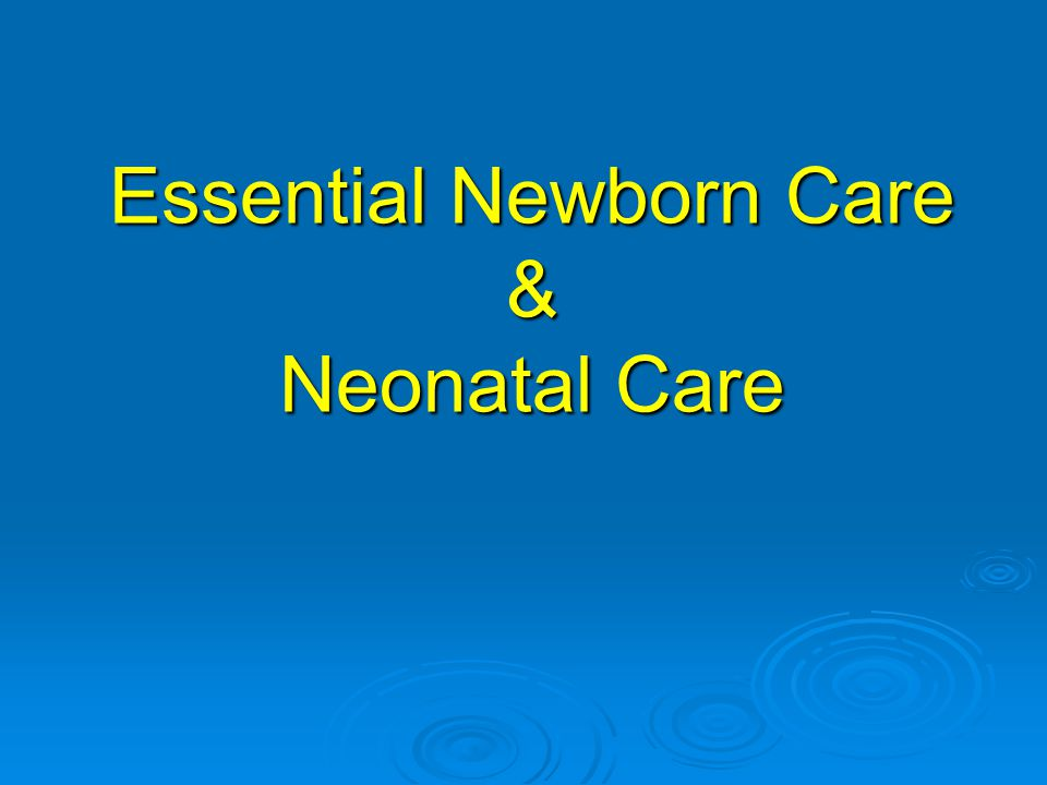 Essential Newborn Care & Neonatal Care