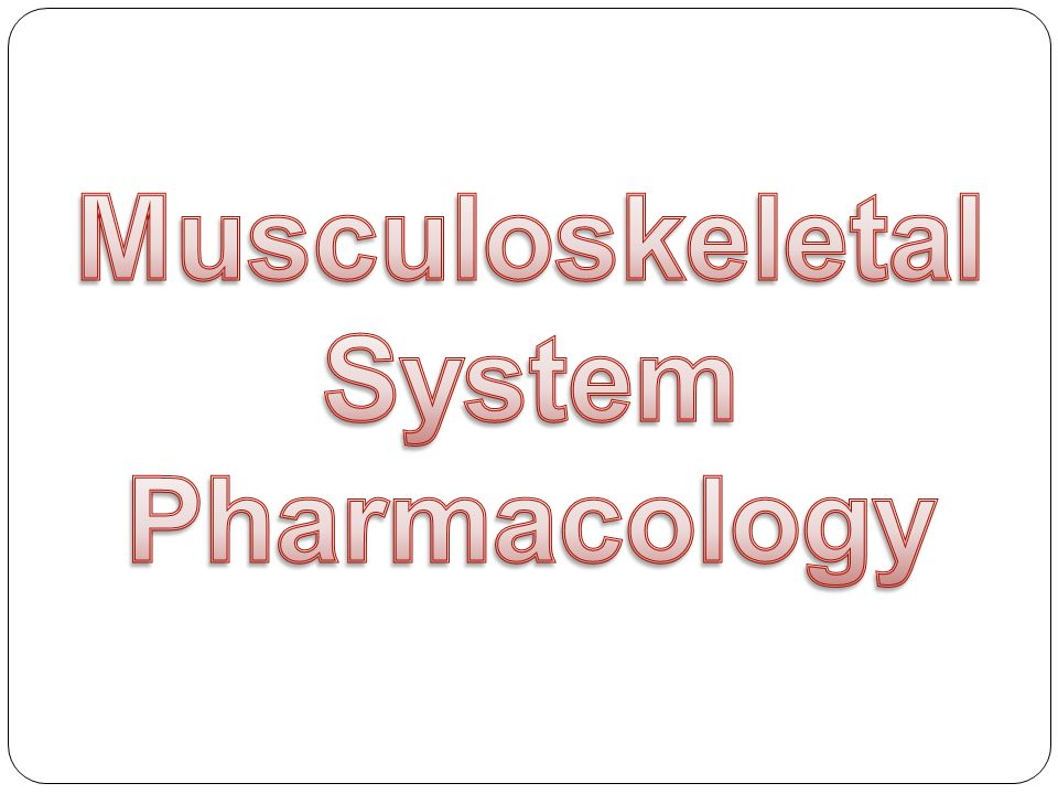 Musculoskeletal System Pharmacology