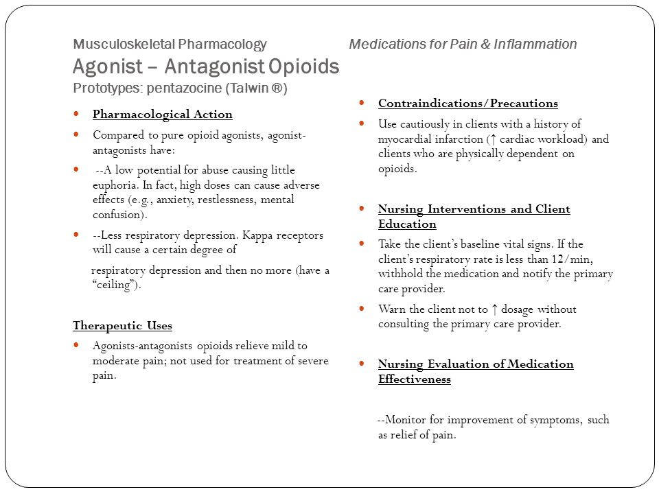 Musculoskeletal Pharmacology Medications for Pain & Inflammation Agonist – Antagonist Opioids Prototypes: pentazocine (Talwin ®)