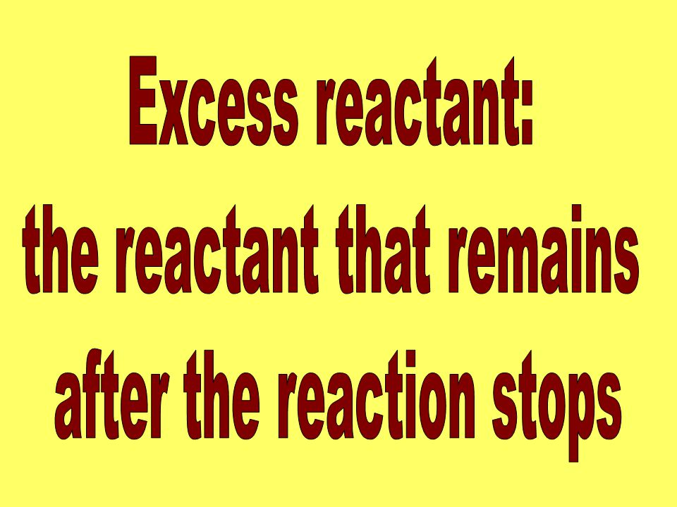 the reactant that remains after the reaction stops