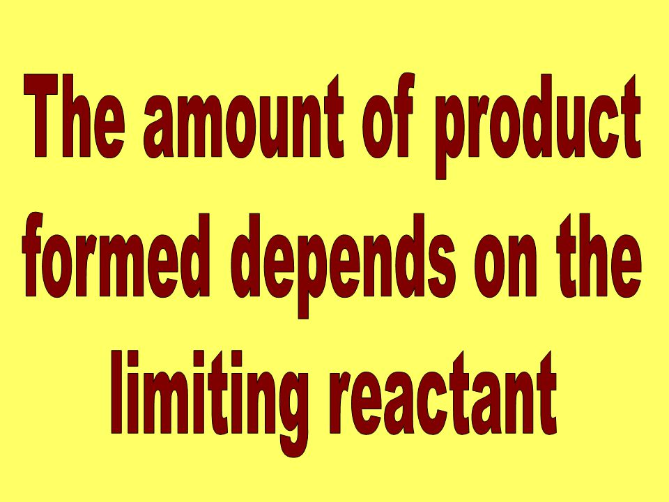 The amount of product formed depends on the limiting reactant