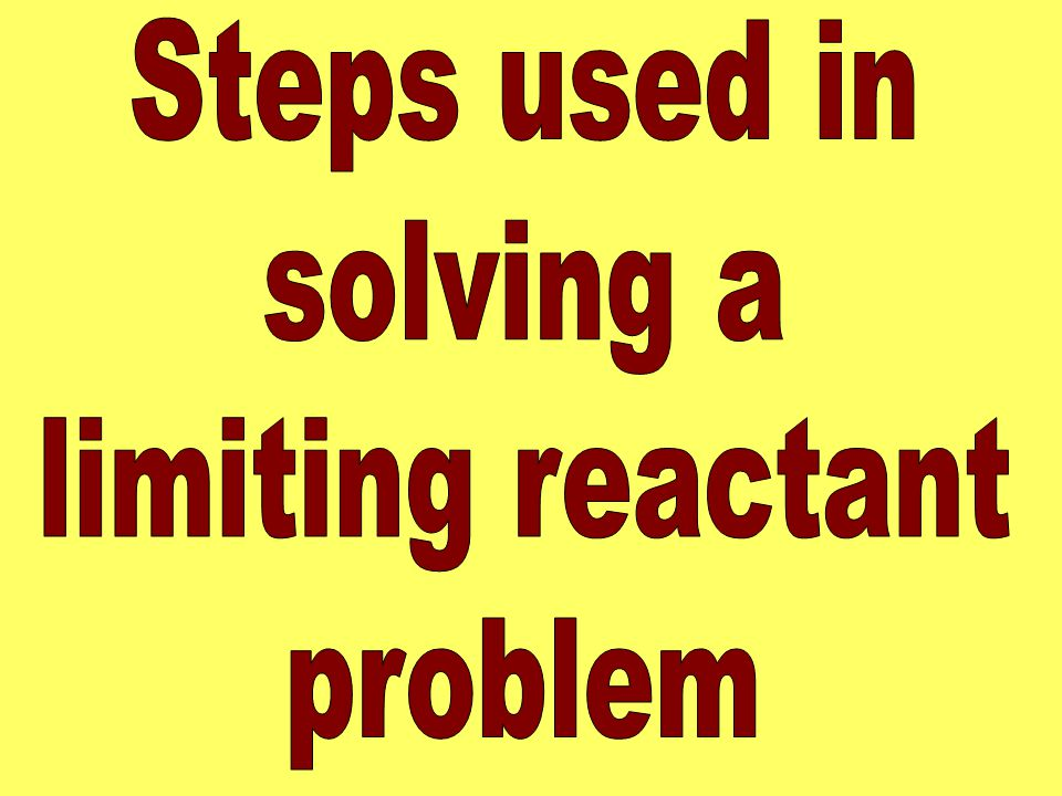 Steps used in solving a limiting reactant problem