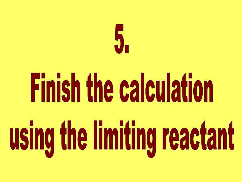 Finish the calculation using the limiting reactant