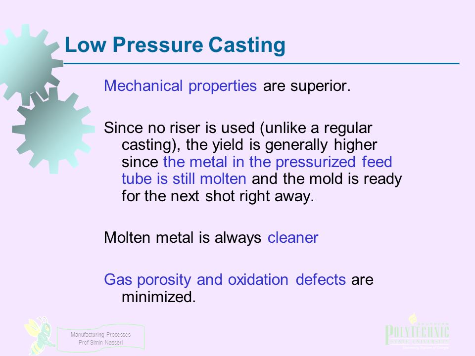 Low Pressure Casting Mechanical properties are superior.