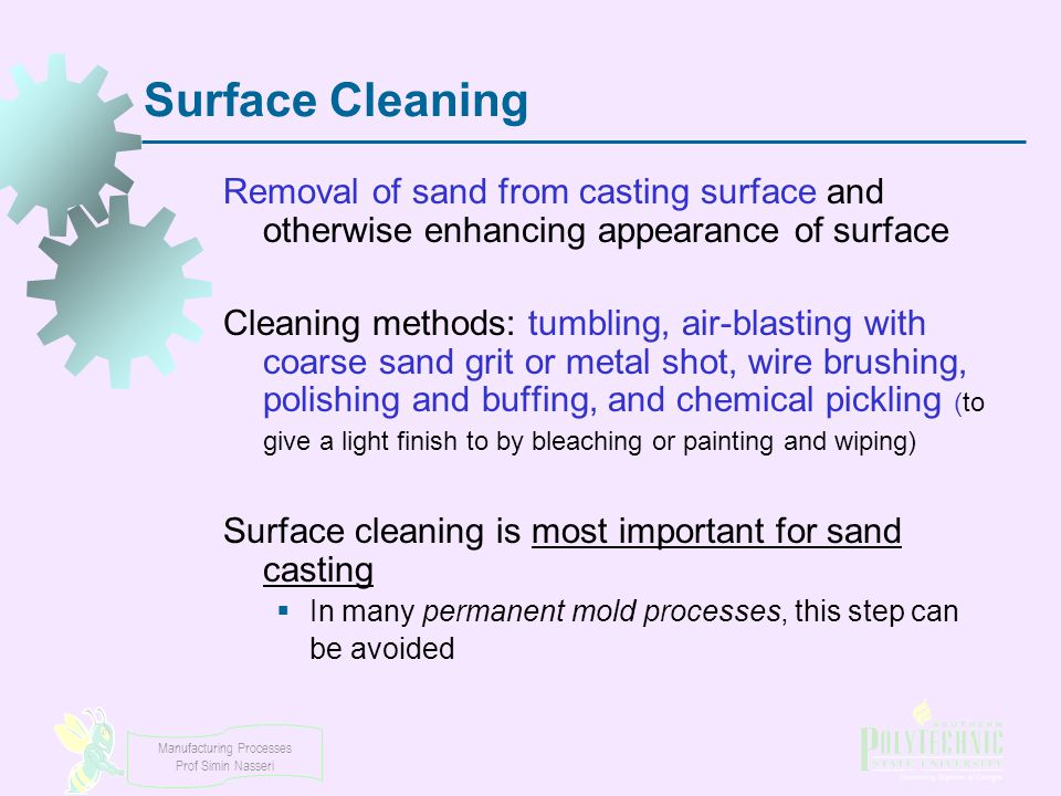 Surface Cleaning Removal of sand from casting surface and otherwise enhancing appearance of surface.