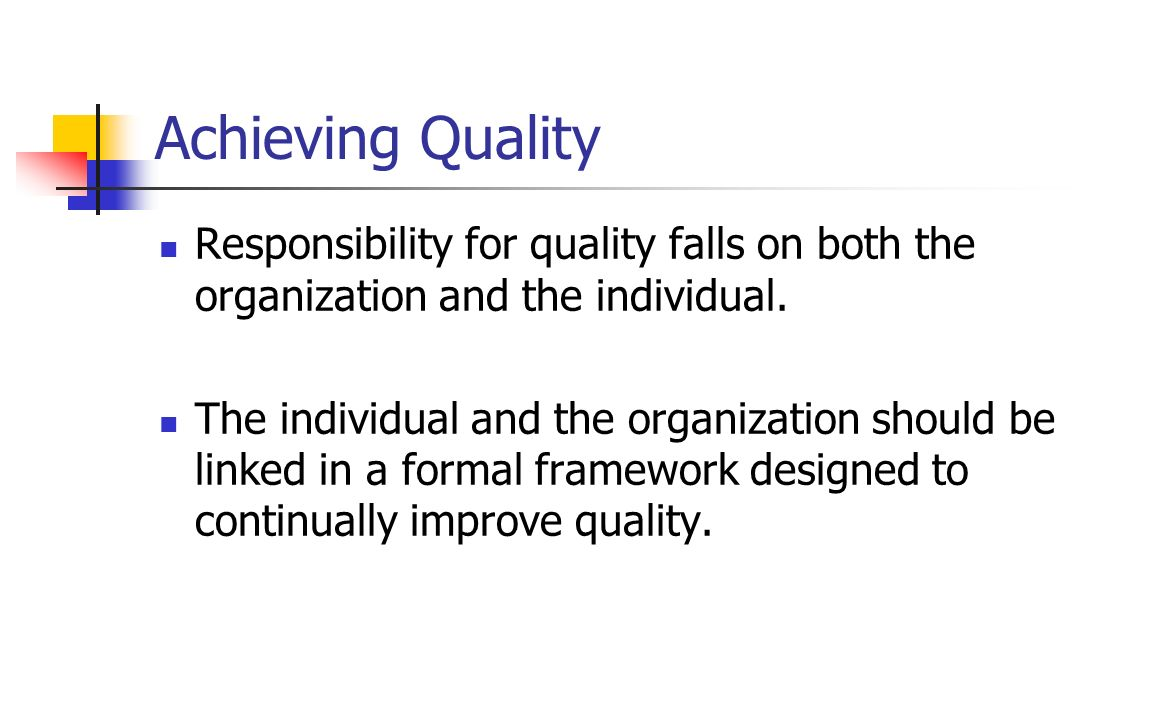 Achieving Quality Responsibility for quality falls on both the organization and the individual.