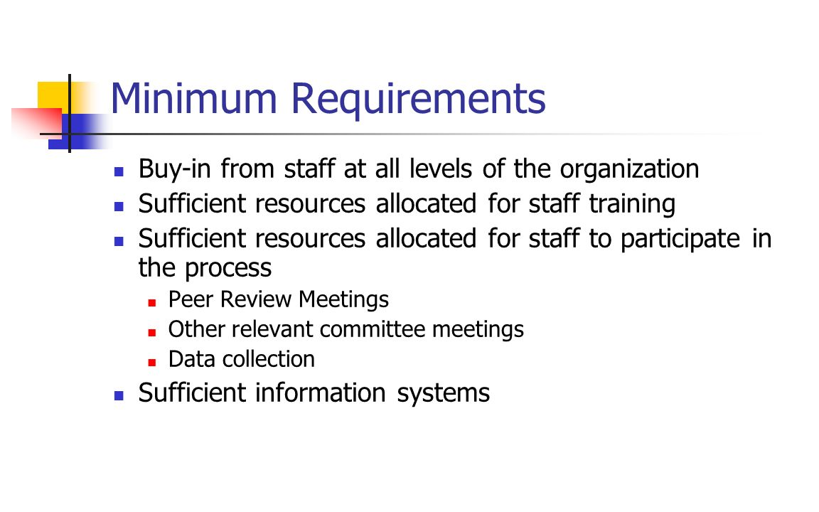 Minimum Requirements Buy-in from staff at all levels of the organization. Sufficient resources allocated for staff training.