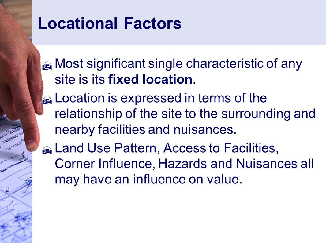 Locational Factors Most significant single characteristic of any site is its fixed location.