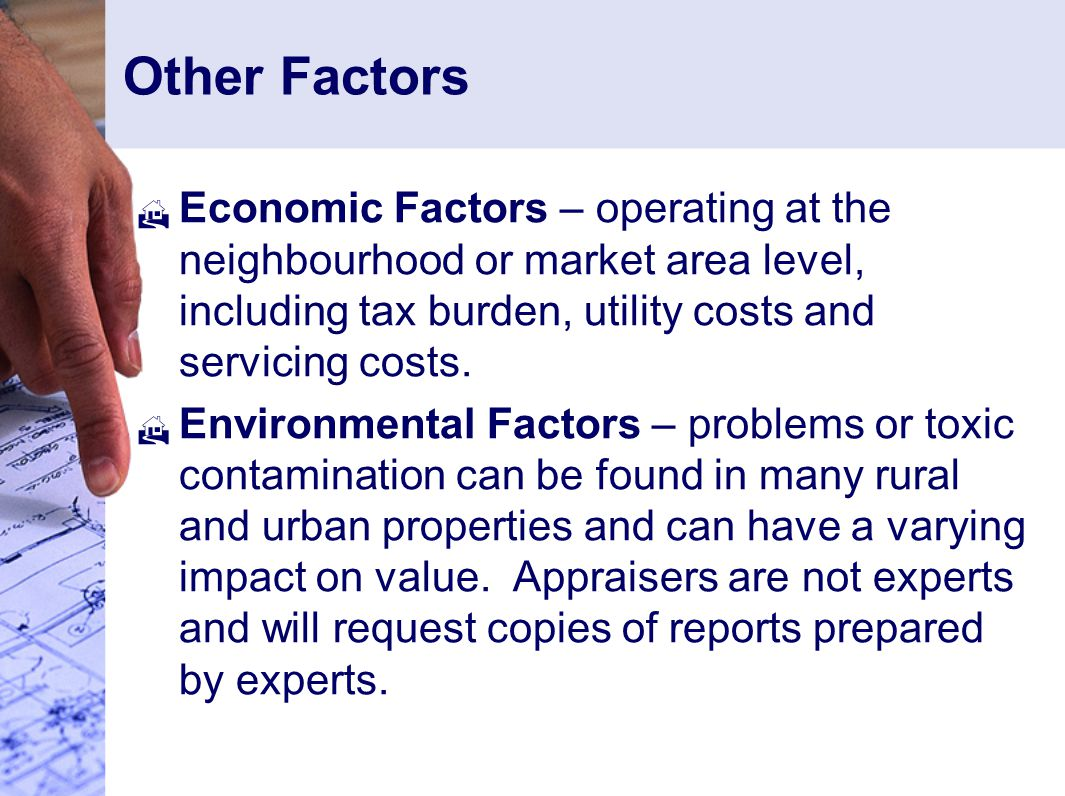 Other Factors Economic Factors – operating at the neighbourhood or market area level, including tax burden, utility costs and servicing costs.