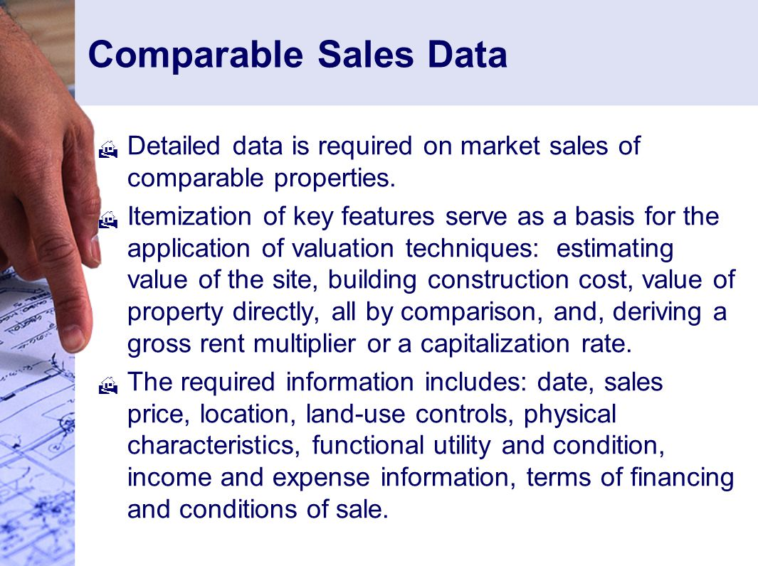 Comparable Sales Data Detailed data is required on market sales of comparable properties.