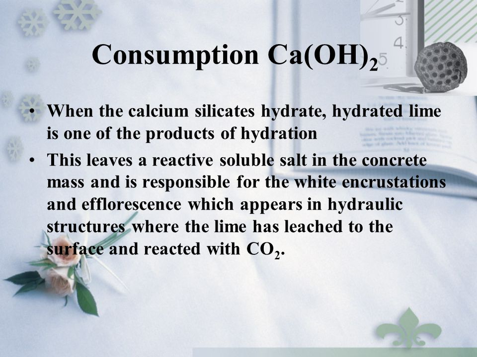 Consumption Ca(OH)2 When the calcium silicates hydrate, hydrated lime is one of the products of hydration.